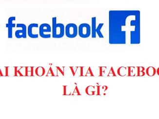 Tài khoản Via facebook là gì?
