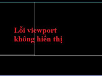 Khắc phục lỗi viewport không hiển thị